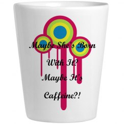 Maybe It's Caffeine?!