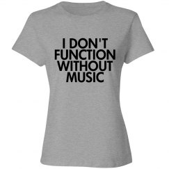 I Don't Function Without Music