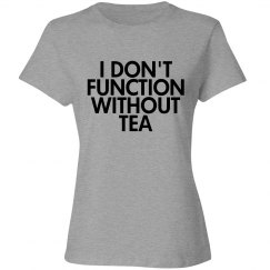 I Don't Function Without Tea