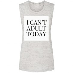 I can't adult today all caps muscle tank