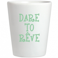 Dare to Rêve Shot Glass