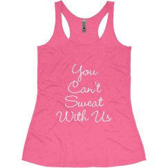 You Can't Sweat With US