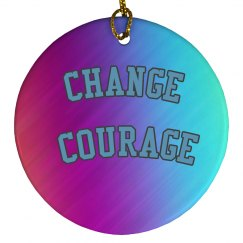 Courage Change Ornament