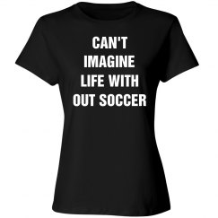 Can't imagine life and no soccer