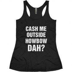 Funny Cash Me Outside Howbow Dah