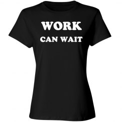 Work can wait