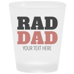 Rad Dad Custom Shot Glass