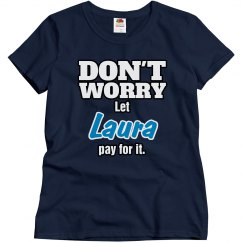 Let Laura pay for it!