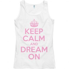 Keep Calm And Dream On