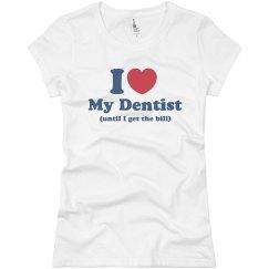 I Love My Dentist Tee