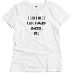I don't need a bodyguard. I married one.