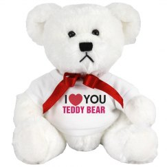 I love you Teddy Bear!