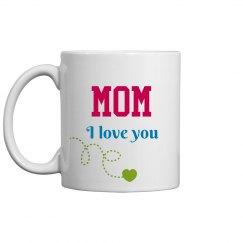 Mom I Love You