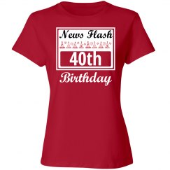 News flash 40th birthday
