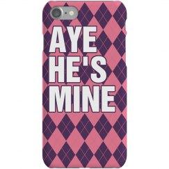 Aye He's Mine iPhone Case