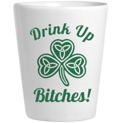 Drink Up Bitches St Pattys Shot