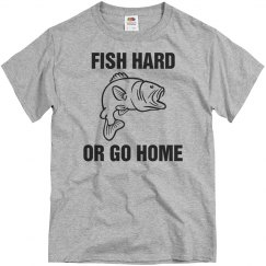 Fish hard or go home
