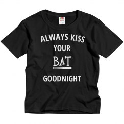 Always kiss your bat goodnight