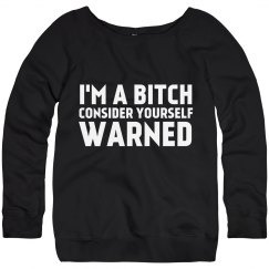 I'm A Bitch Consider Off Shoulder Sweatshirt