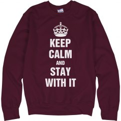 Keep calm stay with it
