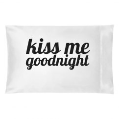 Kiss Me Goodnight Pillowcase
