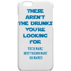 THESE ARENT THE DRUNKS YOUR LOOKING FOR