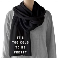 Too Cold To Be Pretty Cozy Scarf
