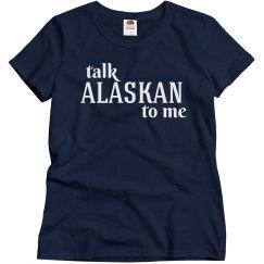 Talk alaskan to me