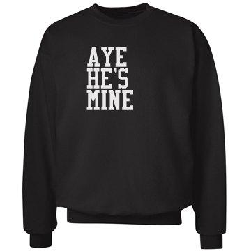Aye He's Mine Sweatshirt