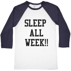 Sleep all week
