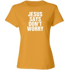 Jesus says don't worry shirt