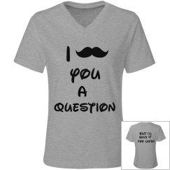 Mustache You Shirt