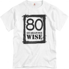 80 and Guaranteed wise!