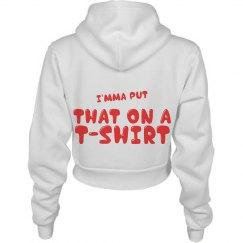 Imma Put That On A Tshirt Crop Hoodie