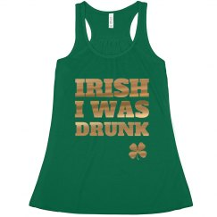 Irish I Was Drunk Metallic Flowy
