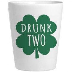 Drunk 2 St Patricks Shot Glass