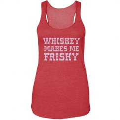 Whiskey Makes Me Frisky