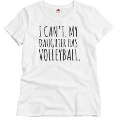I Can't My Daughter Has Volleyball