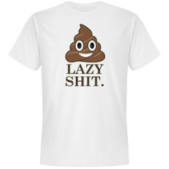Lazy Shit.