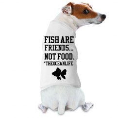 Fish are Friends Dog Shirt