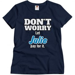 Let Julie pay for it!