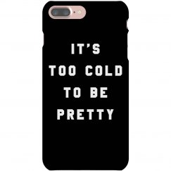 Too Cold To Be Pretty Phone Case