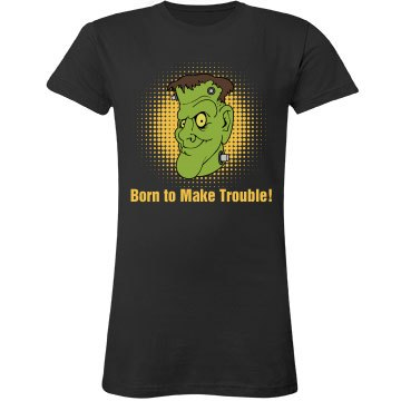 Born To Make Trouble