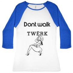 Dont Walk Twerk