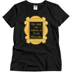 You are The Monica To My Rachel Best FRIENDS T-shirt