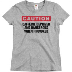 Caution Caffeine Deprived