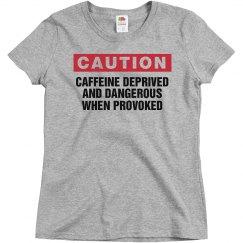 Caution Caffeine Deprived