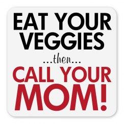 Eat Veggies Call Mom