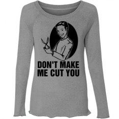 Don't Make Me Cut You Womens Shirt