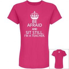 """""""Be Afraid"""" Teacher Tee"""